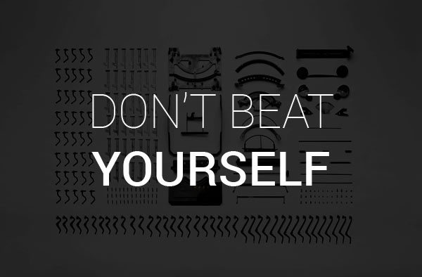 don't beat yourself