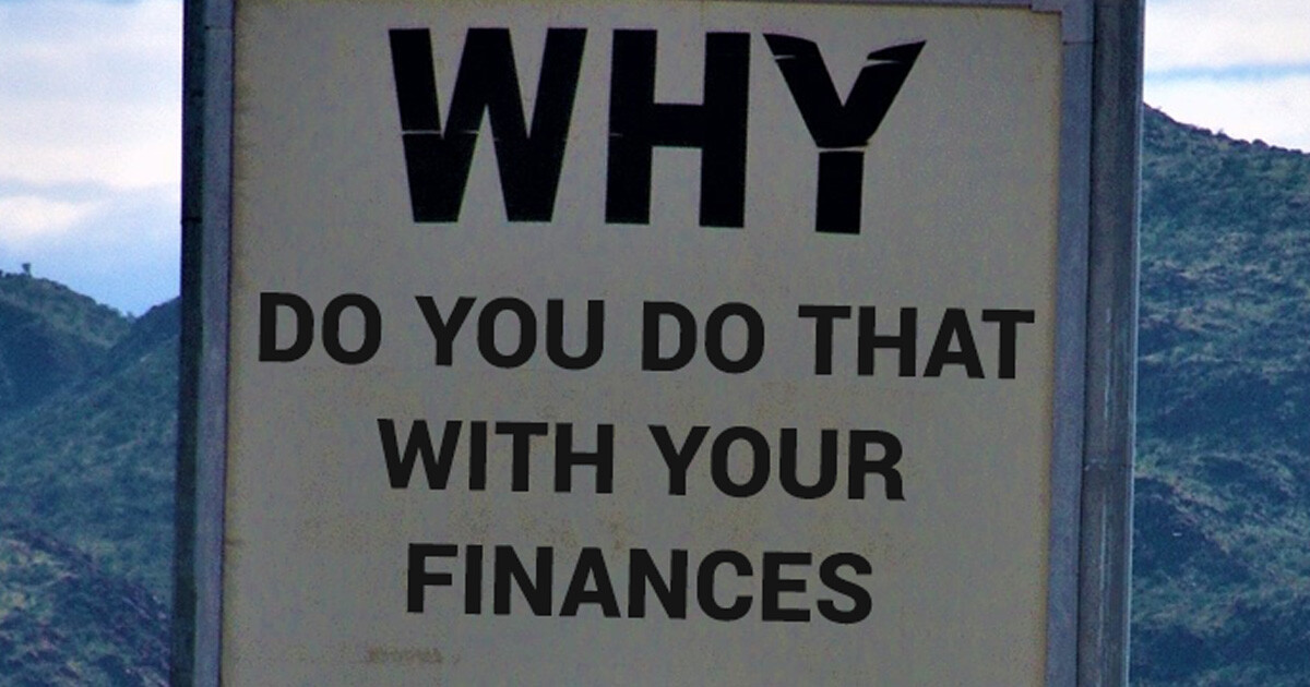 why do you do that with your finances